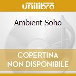 AMBIENT SOHO cd musicale di ARTISTI VARI