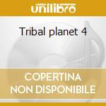 Tribal planet 4 cd musicale di Artisti Vari