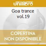Goa trance vol.19 cd musicale di Artisti Vari