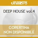 DEEP HOUSE vol.4 cd musicale di ARTISTI VARI