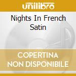 Nights in french satin cd musicale di Artisti Vari