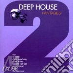 Deep house fantasies cd musicale di Artisti Vari