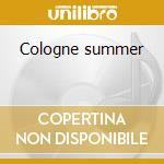 Cologne summer cd musicale di Artisti Vari
