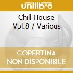 CHILL HOUSE 8 cd musicale di ARTISTI VARI
