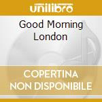 Good morning london cd musicale