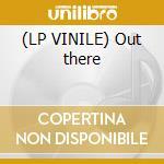 (LP VINILE) Out there lp vinile