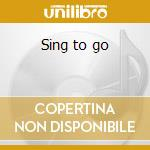 Sing to go cd musicale