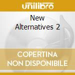 New Alternatives 2 cd musicale