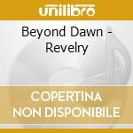 Beyond Dawn - Revelry cd musicale