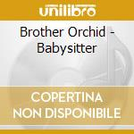 Brother Orchid - Babysitter cd musicale