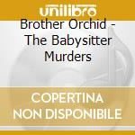 Brother Orchid - The Babysitter Murders cd musicale