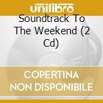 Soundtrack to the weekend cd musicale