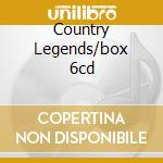 COUNTRY LEGENDS/BOX 6CD cd musicale di ARTISTI VARI