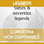 Sixties & seventies legends cd musicale di Artisti Vari