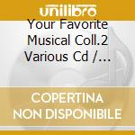 Your favorite musical collection 2 cd musicale di Artisti Vari
