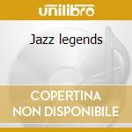 Jazz legends cd musicale di Artisti Vari