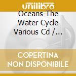Oceans the water cycle cd musicale di Artisti Vari