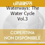 Waterways the water cycle cd musicale di Artisti Vari
