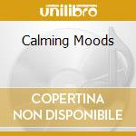 Calming moods cd musicale di Artisti Vari