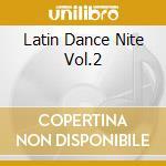 Latin dance nite 2 cd musicale di Artisti Vari