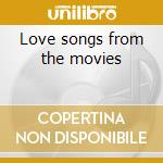 Love songs from the movies cd musicale di Artisti Vari