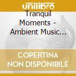 Tranquil moments cd musicale di Artisti Vari