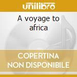 A voyage to africa cd musicale di Artisti Vari