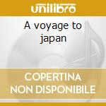 A voyage to japan cd musicale di Artisti Vari