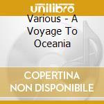 A voyage to oceania cd musicale di Artisti Vari