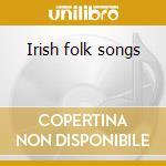 Irish folk songs cd musicale di Artisti Vari