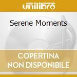 Serene moments cd musicale di Artisti Vari