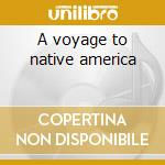 A voyage to native america cd musicale di Artisti Vari