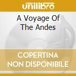 A voyage to the andes cd musicale di Artisti Vari