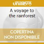 A voyage to the rainforest cd musicale di Artisti Vari