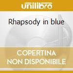 Rhapsody in blue cd musicale di George Gershwin