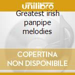 Greatest irish panpipe melodies cd musicale di Artisti Vari