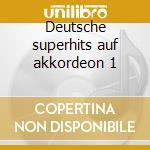 Deutsche superhits auf akkordeon 1 cd musicale di Artisti Vari