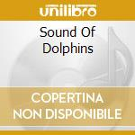 The sound of dolphins cd musicale di Artisti Vari
