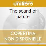 The sound of nature cd musicale di Artisti Vari