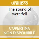 The sound of waterfall cd musicale di Artisti Vari
