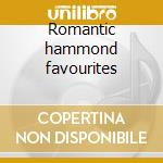 Romantic hammond favourites cd musicale di Artisti Vari