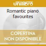 Romantic piano favourites cd musicale di Artisti Vari