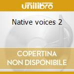 Native voices 2 cd musicale di Artisti Vari