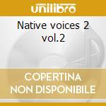 Native voices 2 vol.2 cd musicale di Artisti Vari
