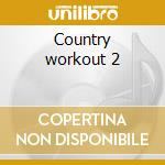 Country workout 2 cd musicale di Artisti Vari