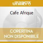 Cafe afrique cd musicale di Artisti Vari