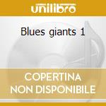 Blues giants 1 cd musicale di Artisti Vari