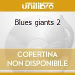 Blues giants 2 cd musicale di Artisti Vari