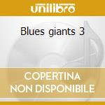 Blues giants 3 cd musicale di Artisti Vari