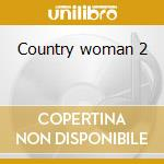 Country woman 2 cd musicale di Artisti Vari